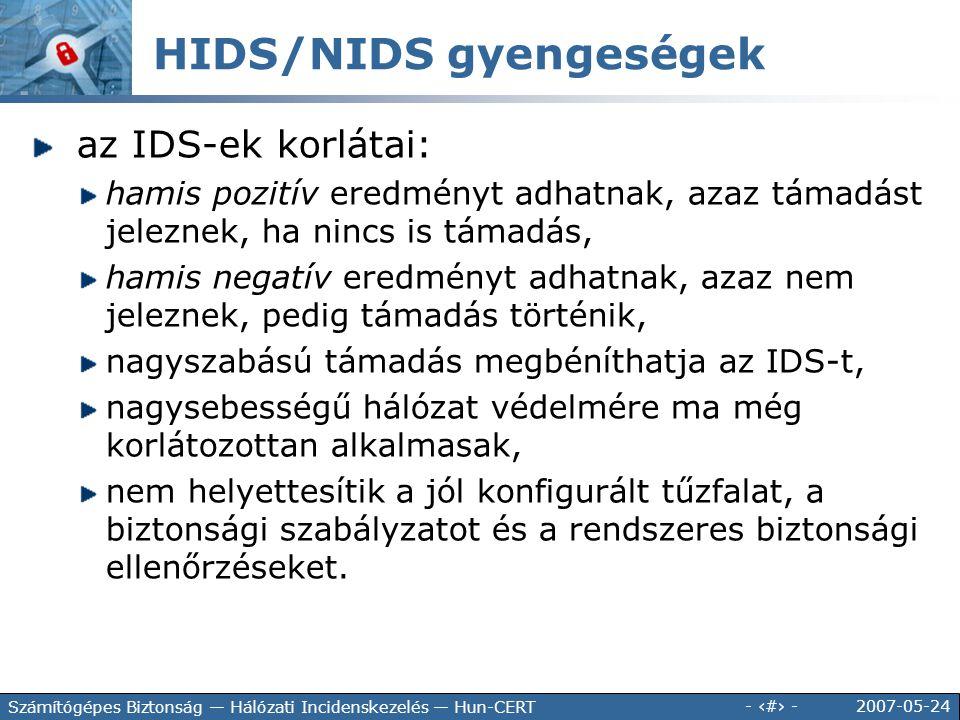 2007-05-24 - 142 - Számítógépes Biztonság — Hálózati Incidenskezelés — Hun-CERT az IDS-ek korlátai: hamis pozitív eredményt adhatnak, azaz támadást je