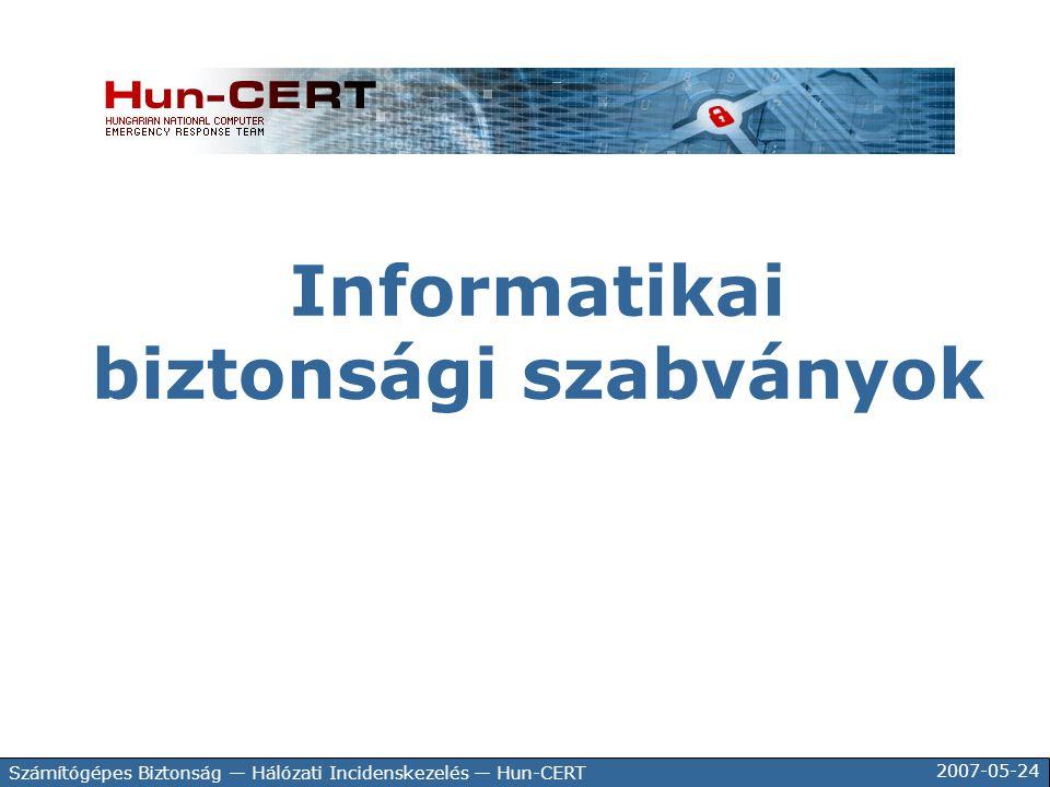 2007-05-24 Számítógépes Biztonság — Hálózati Incidenskezelés — Hun-CERT Informatikai biztonsági szabványok