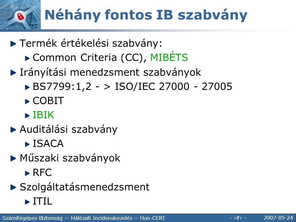 2007-05-24 - 47 - Számítógépes Biztonság — Hálózati Incidenskezelés — Hun-CERT Néhány fontos IB szabvány Termék értékelési szabvány: Common Criteria (