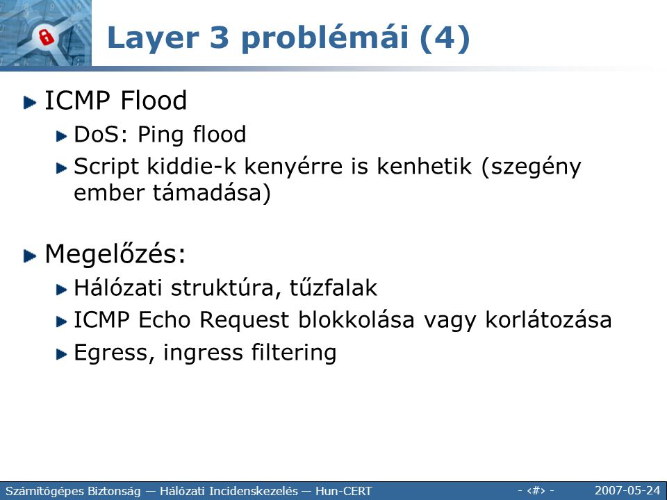 2007-05-24 - 65 - Számítógépes Biztonság — Hálózati Incidenskezelés — Hun-CERT ICMP Flood DoS: Ping flood Script kiddie-k kenyérre is kenhetik (szegén