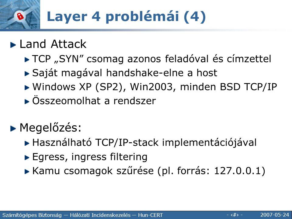 """2007-05-24 - 71 - Számítógépes Biztonság — Hálózati Incidenskezelés — Hun-CERT Land Attack TCP """"SYN"""" csomag azonos feladóval és címzettel Saját magáva"""