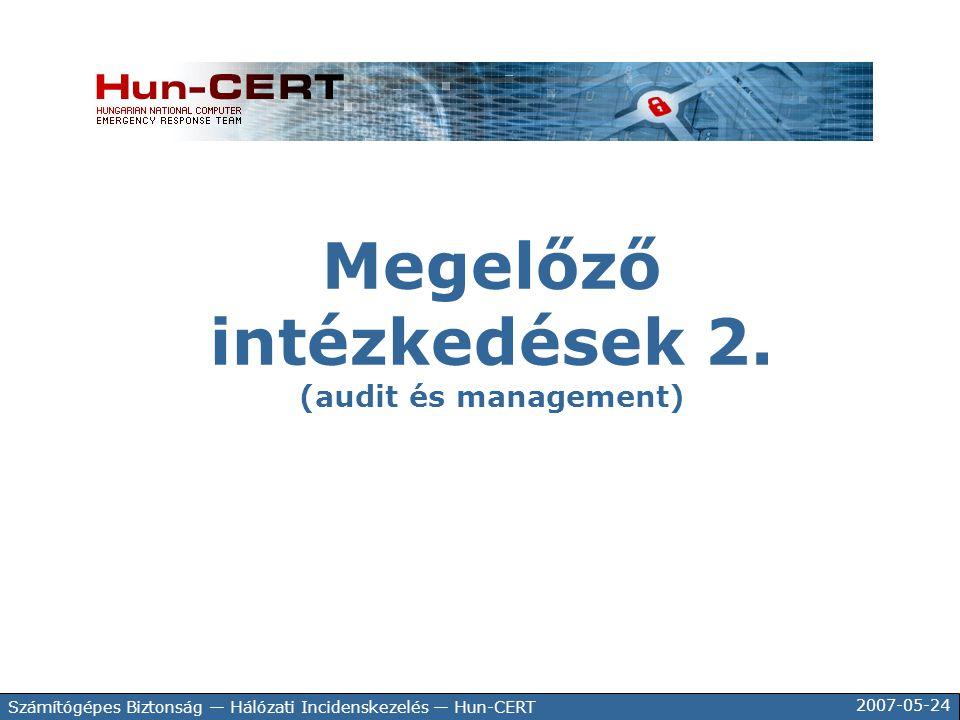 2007-05-24 Számítógépes Biztonság — Hálózati Incidenskezelés — Hun-CERT Megelőző intézkedések 2. (audit és management)
