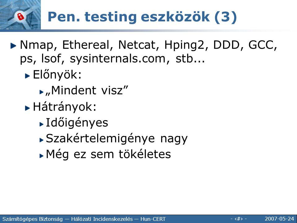 2007-05-24 - 99 - Számítógépes Biztonság — Hálózati Incidenskezelés — Hun-CERT Pen. testing eszközök (3) Nmap, Ethereal, Netcat, Hping2, DDD, GCC, ps,