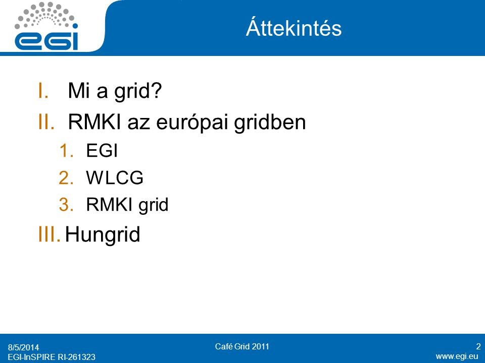 www.egi.eu EGI-InSPIRE RI-261323 Áttekintés I.Mi a grid.