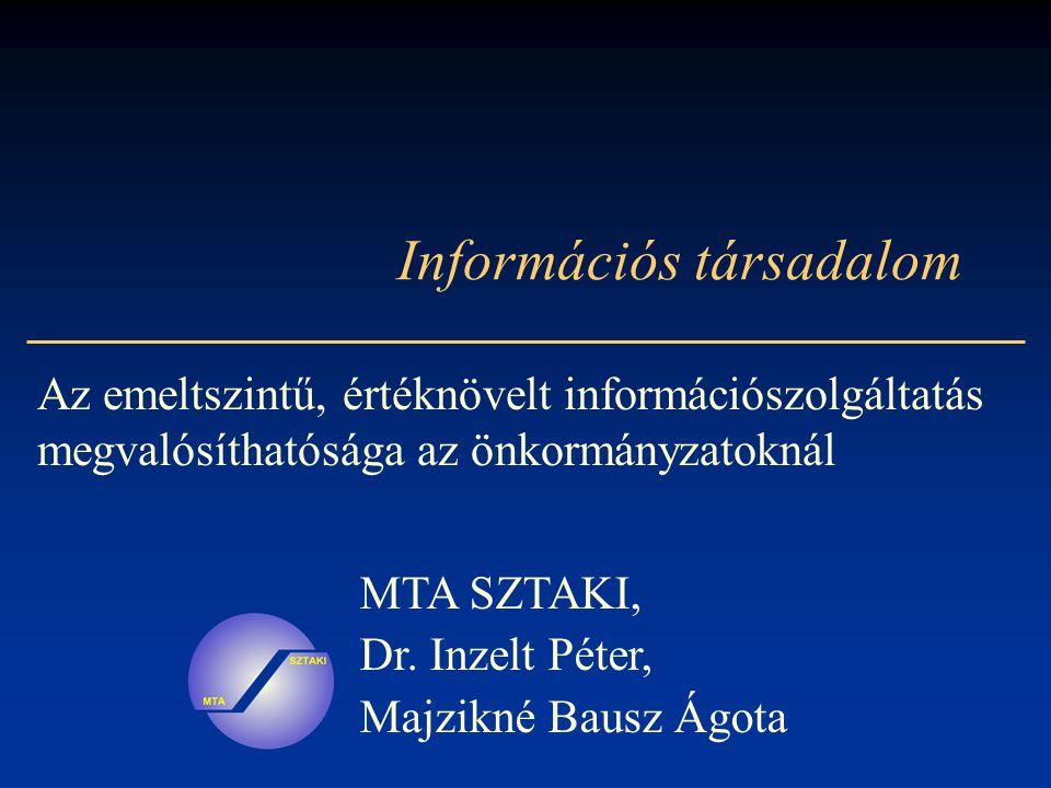 Információs társadalom Az emeltszintű, értéknövelt információszolgáltatás megvalósíthatósága az önkormányzatoknál MTA SZTAKI, Dr.