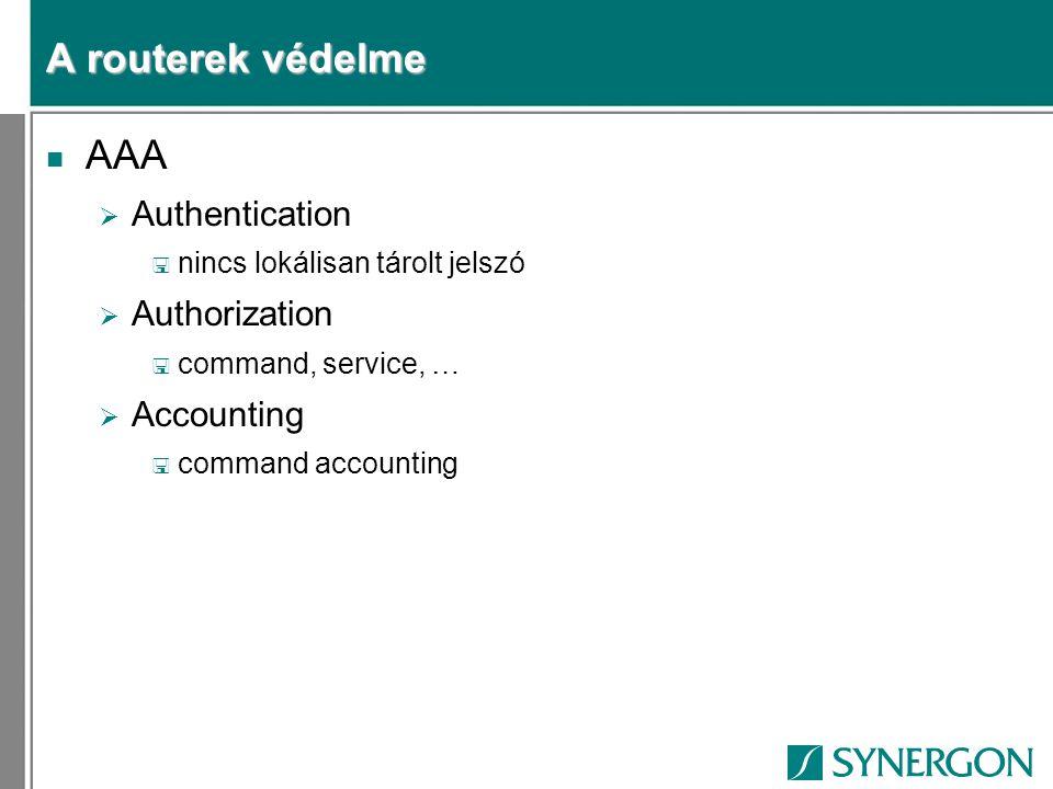 A routerek védelme n AAA  Authentication < nincs lokálisan tárolt jelszó  Authorization < command, service, …  Accounting < command accounting