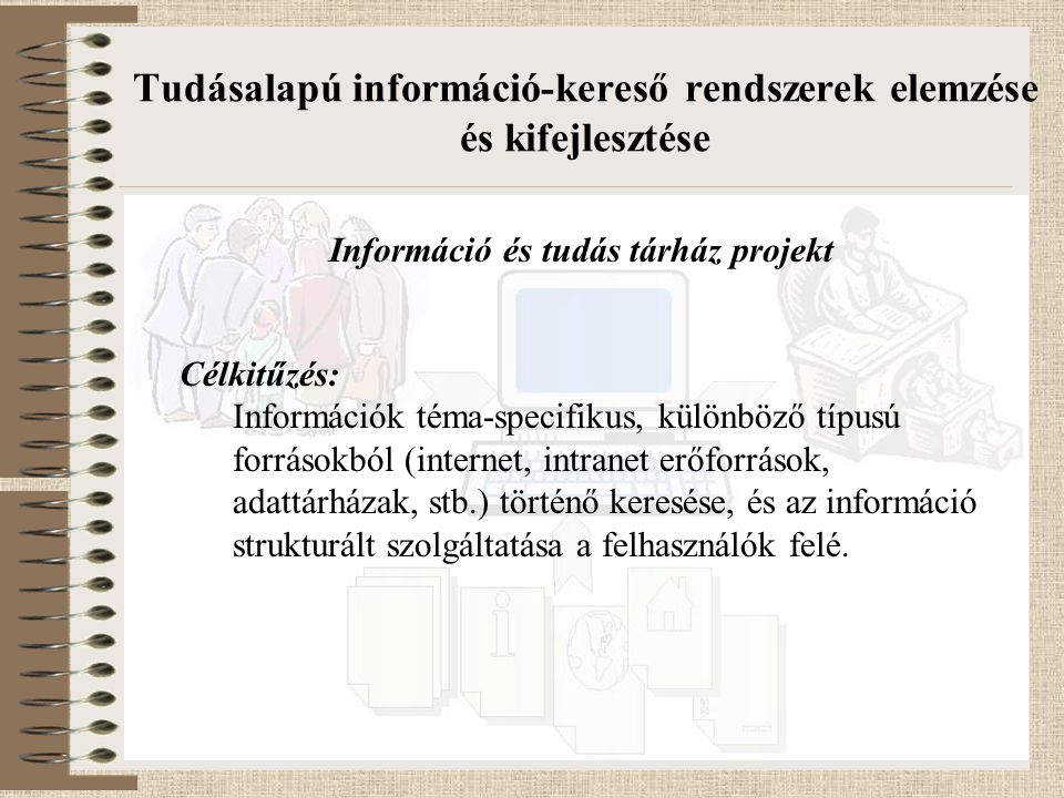 1 Tudásalapú információ-kereső rendszerek elemzése és kifejlesztése Célkitűzés: Információk téma-specifikus, különböző típusú forrásokból (internet, i