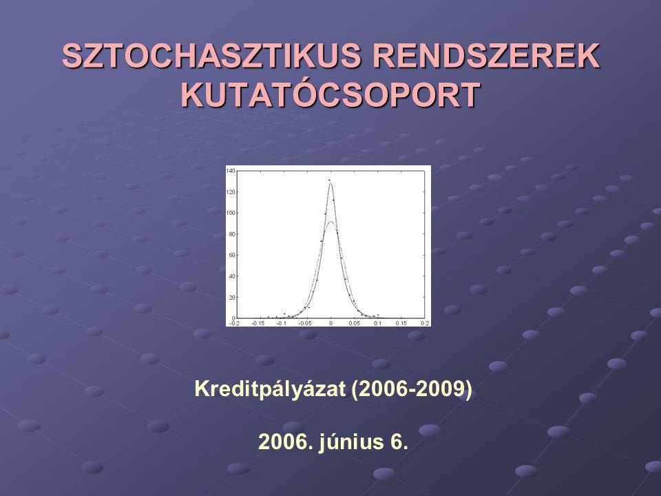SZTOCHASZTIKUS RENDSZEREK KUTATÓCSOPORT Kreditpályázat (2006-2009) 2006. június 6.