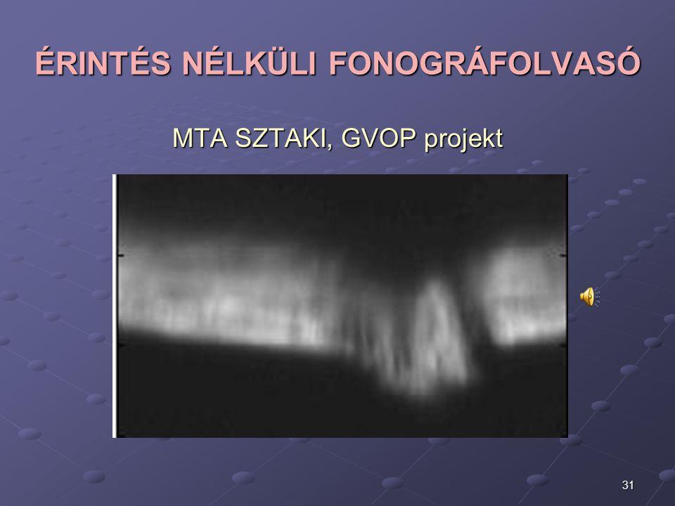 31 ÉRINTÉS NÉLKÜLI FONOGRÁFOLVASÓ MTA SZTAKI, GVOP projekt
