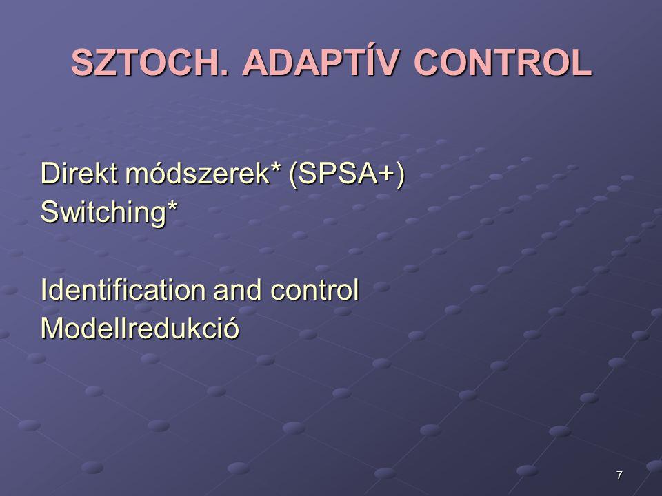 7 SZTOCH. ADAPTÍV CONTROL Direkt módszerek* (SPSA+) Switching* Identification and control Modellredukció