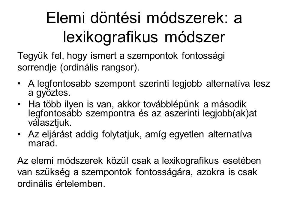 Elemi döntési módszerek: a lexikografikus módszer Tegyük fel, hogy ismert a szempontok fontossági sorrendje (ordinális rangsor). A legfontosabb szempo