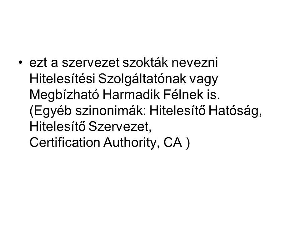 ezt a szervezet szokták nevezni Hitelesítési Szolgáltatónak vagy Megbízható Harmadik Félnek is.
