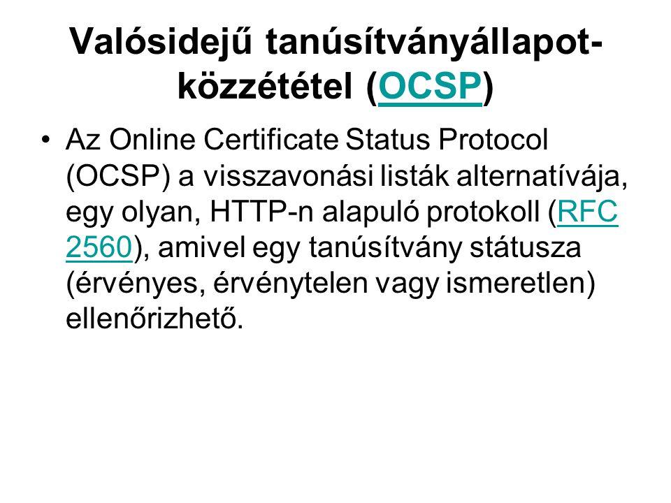 Valósidejű tanúsítványállapot- közzététel (OCSP)OCSP Az Online Certificate Status Protocol (OCSP) a visszavonási listák alternatívája, egy olyan, HTTP-n alapuló protokoll (RFC 2560), amivel egy tanúsítvány státusza (érvényes, érvénytelen vagy ismeretlen) ellenőrizhető.RFC 2560