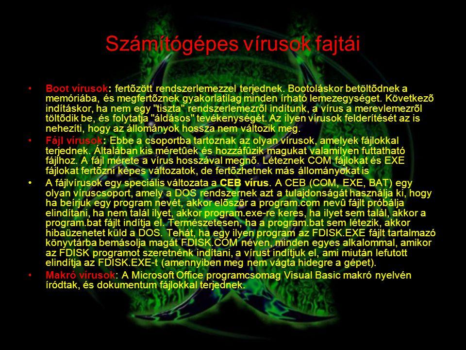 Számítógépes vírusok fajtái Boot vírusok: fertõzött rendszerlemezzel terjednek. Bootoláskor betöltõdnek a memóriába, és megfertõznek gyakorlatilag min