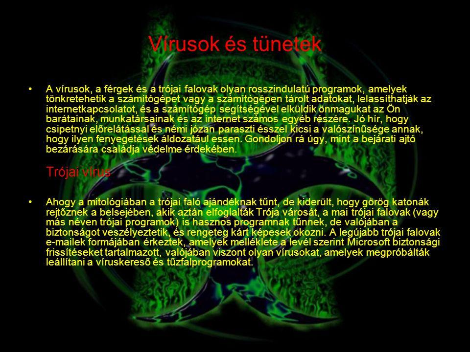 Vírusok és tünetek A vírusok, a férgek és a trójai falovak olyan rosszindulatú programok, amelyek tönkretehetik a számítógépet vagy a számítógépen tár