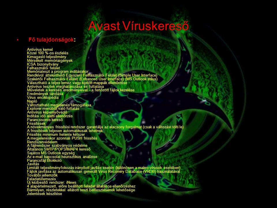 Avast Víruskereső Fő tulajdonságok: Antivírus kernel Közel 100 %-os észlelés Kimagasló teljesítmény Mérsékelt memóriaigények ICSA bizonyítvány Felhasz
