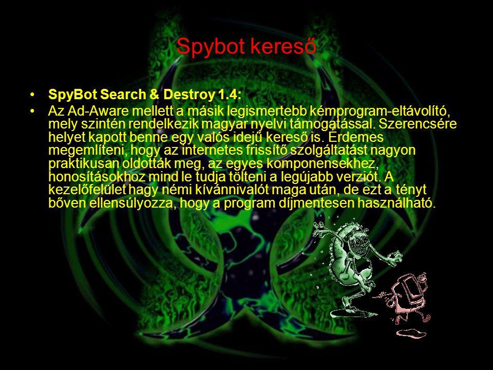 Spybot kereső SpyBot Search & Destroy 1.4: Az Ad-Aware mellett a másik legismertebb kémprogram-eltávolító, mely szintén rendelkezik magyar nyelvi támo