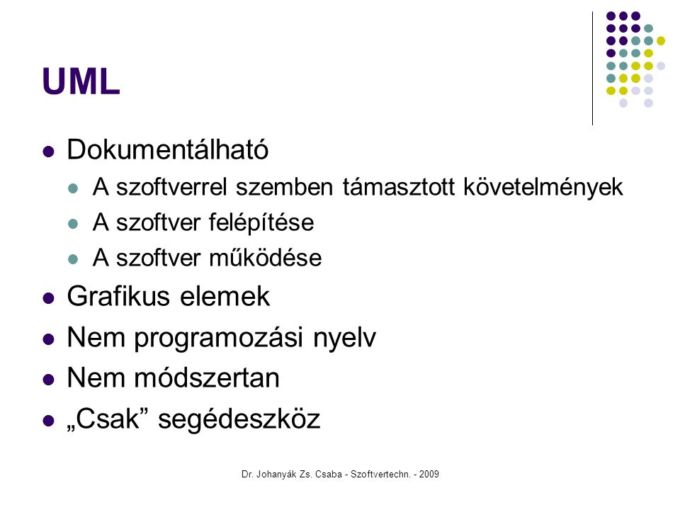 Dr. Johanyák Zs. Csaba - Szoftvertechn. - 2009 UML Dokumentálható A szoftverrel szemben támasztott követelmények A szoftver felépítése A szoftver műkö