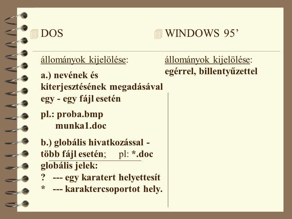 4 DOS állományok kijelölése: a.) nevének és kiterjesztésének megadásával egy - egy fájl esetén pl.: proba.bmp munka1.doc b.) globális hivatkozással - több fájl esetén; pl: *.doc globális jelek: .