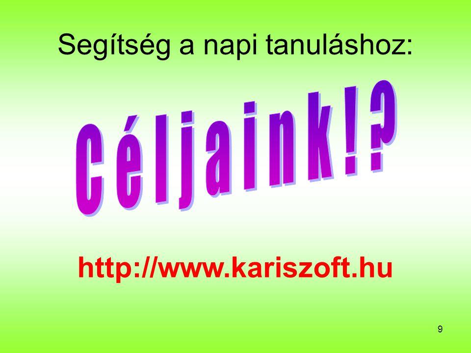 9 Segítség a napi tanuláshoz: http://www.kariszoft.hu
