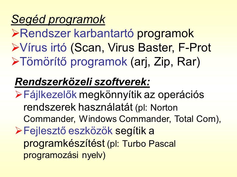 Segéd programok  Rendszer karbantartó programok  Vírus irtó (Scan, Virus Baster, F-Prot  Tömörítő programok (arj, Zip, Rar) Rendszerközeli szoftverek:  Fájlkezelők megkönnyítik az operációs rendszerek használatát (pl: Norton Commander, Windows Commander, Total Com),  Fejlesztő eszközök segítik a programkészítést (pl: Turbo Pascal programozási nyelv)