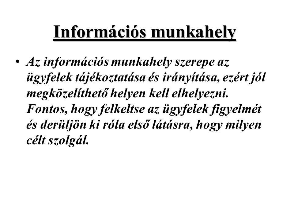 Az információs munkahely szerepe az ügyfelek tájékoztatása és irányítása, ezért jól megközelíthető helyen kell elhelyezni.