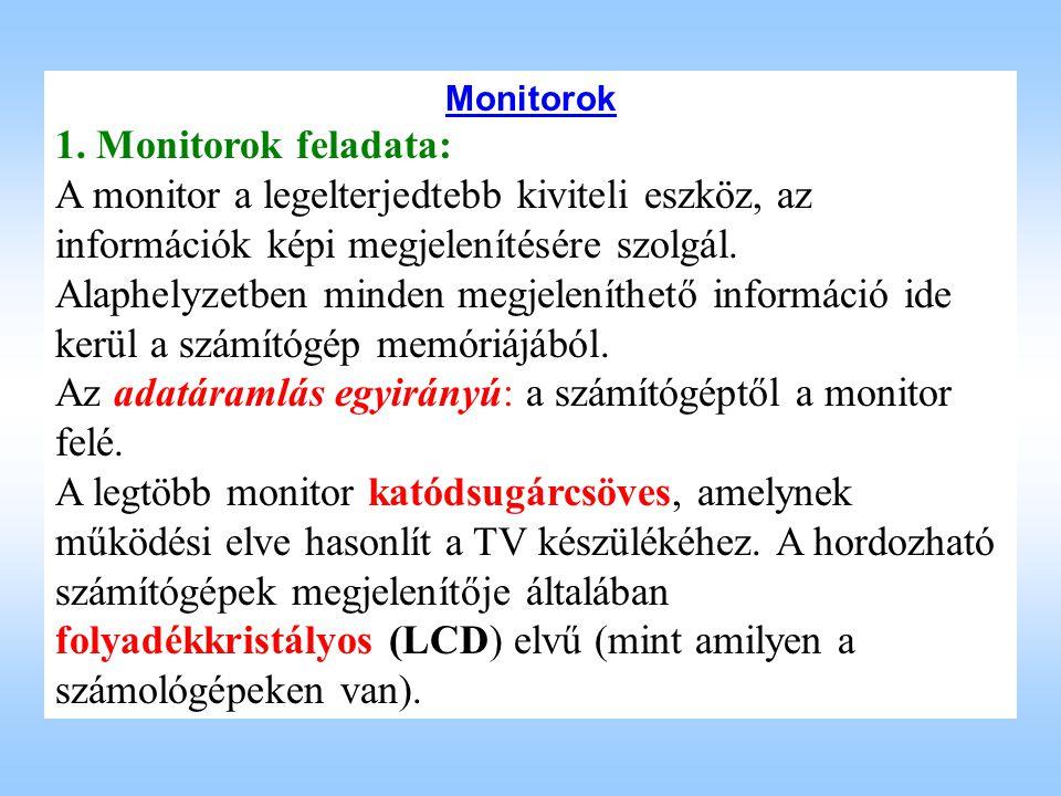 Monitorok 1. Monitorok feladata: A monitor a legelterjedtebb kiviteli eszköz, az információk képi megjelenítésére szolgál. Alaphelyzetben minden megje
