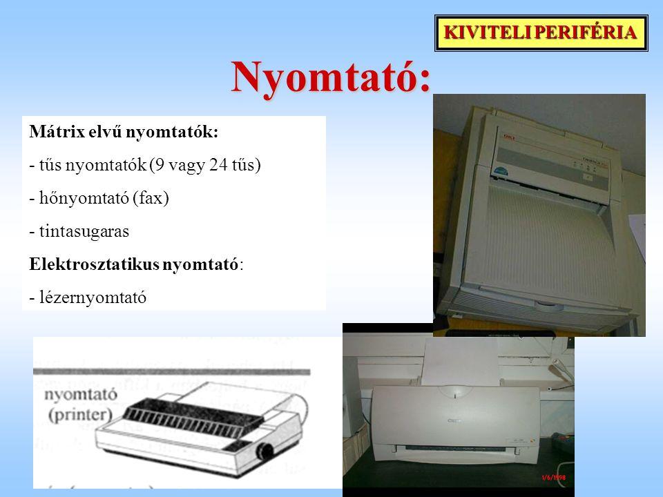 Nyomtató: Mátrix elvű nyomtatók: - tűs nyomtatók (9 vagy 24 tűs) - hőnyomtató (fax) - tintasugaras Elektrosztatikus nyomtató: - lézernyomtató KIVITELI PERIFÉRIA
