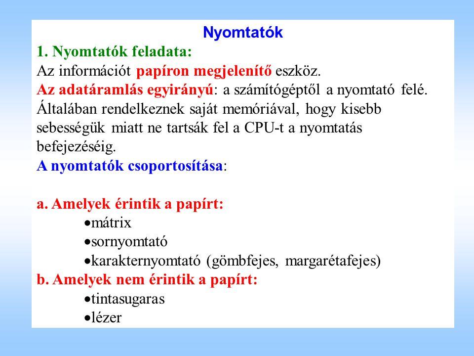 Nyomtatók 1.Nyomtatók feladata: Az információt papíron megjelenítő eszköz.