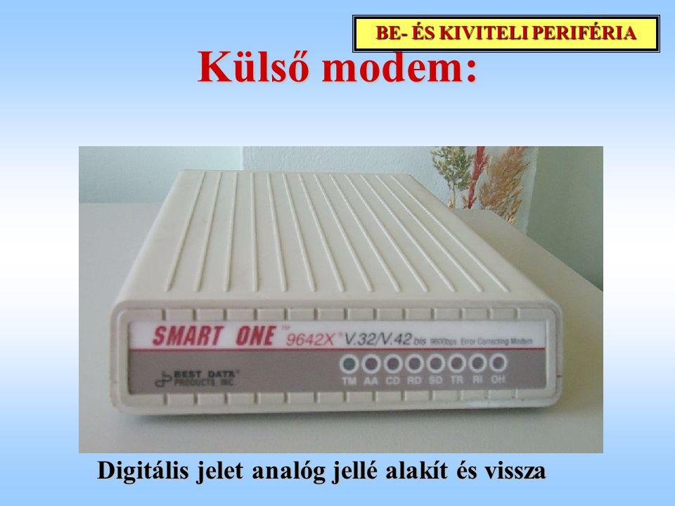 Külső modem: Digitális jelet analóg jellé alakít és vissza BE- ÉS KIVITELI PERIFÉRIA