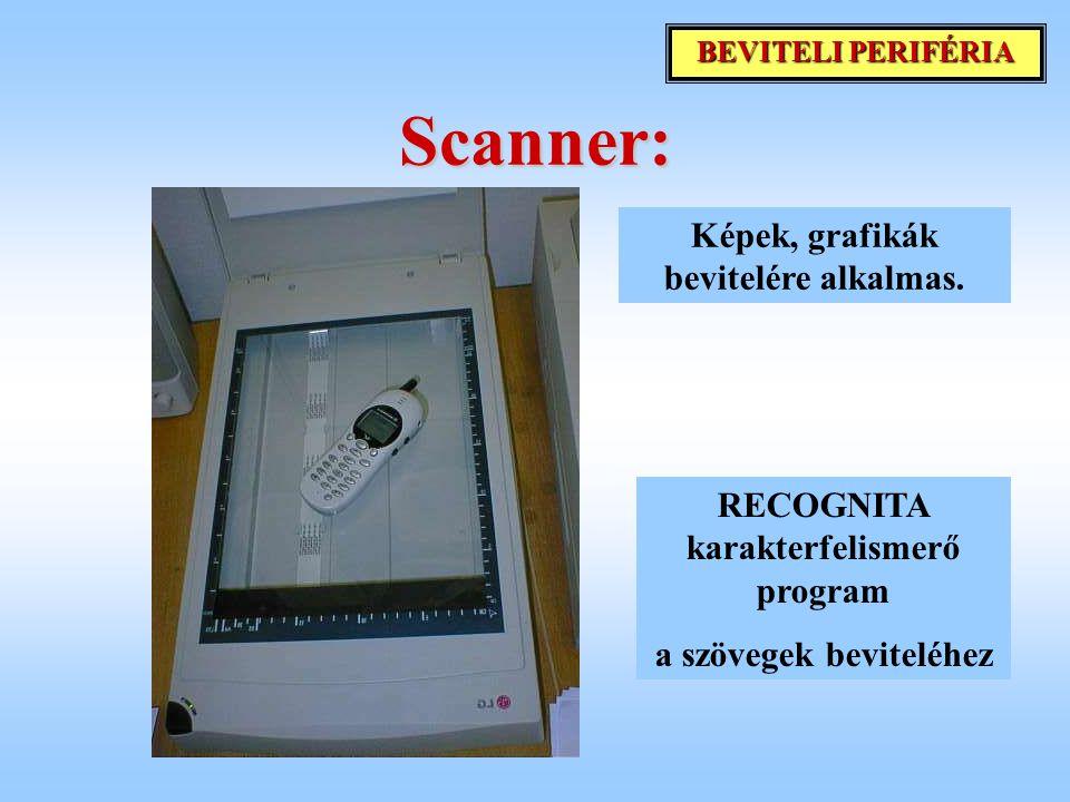 Scanner: RECOGNITA karakterfelismerő program a szövegek beviteléhez Képek, grafikák bevitelére alkalmas. BEVITELI PERIFÉRIA
