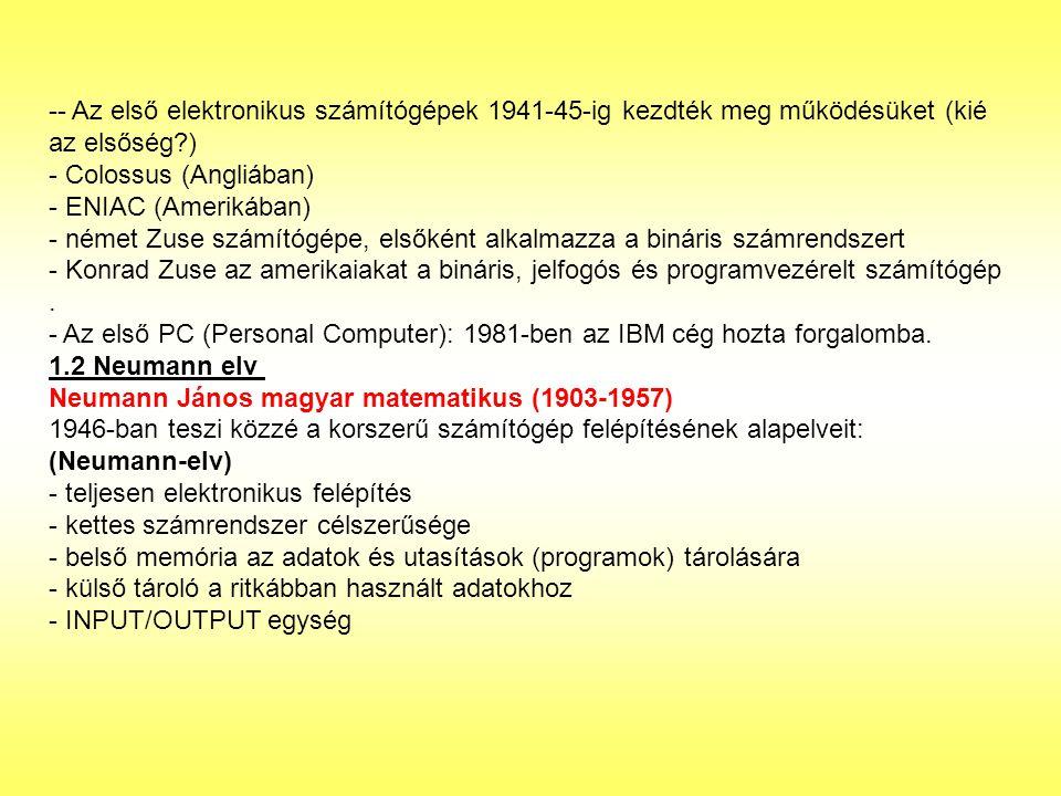 -- Az első elektronikus számítógépek 1941-45-ig kezdték meg működésüket (kié az elsőség?) - Colossus (Angliában) - ENIAC (Amerikában) - német Zuse szá