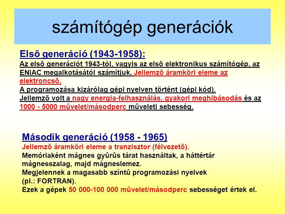 számítógép generációk Elsõ generáció (1943-1958): Az elsõ generációt 1943-tól, vagyis az elsõ elektronikus számítógép, az ENIAC megalkotásától számítj