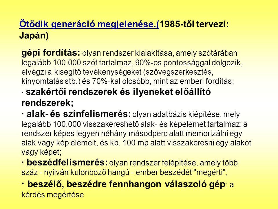 Ötödik generáció megjelenése.(1985-től tervezi: Japán) gépi fordítás: olyan rendszer kialakítása, amely szótárában legalább 100.000 szót tartalmaz, 90