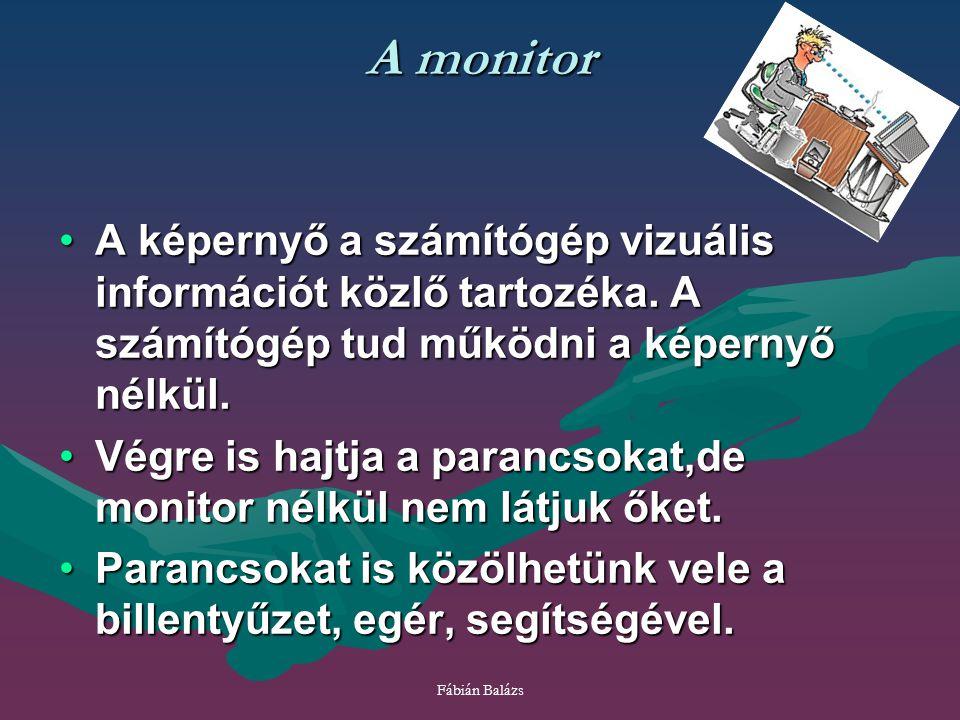 Fábián Balázs A monitor A képernyő a számítógép vizuális információt közlő tartozéka. A számítógép tud működni a képernyő nélkül.A képernyő a számítóg