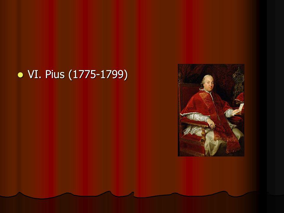 VI. Pius (1775-1799) VI. Pius (1775-1799)
