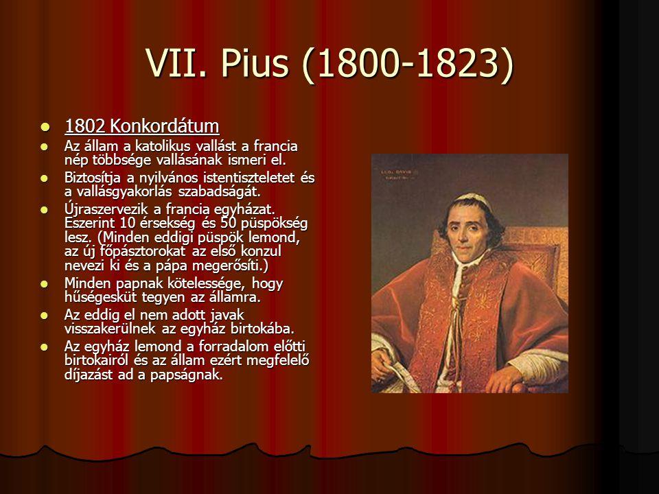 VII. Pius (1800-1823) 1802 Konkordátum 1802 Konkordátum Az állam a katolikus vallást a francia nép többsége vallásának ismeri el. Az állam a katolikus