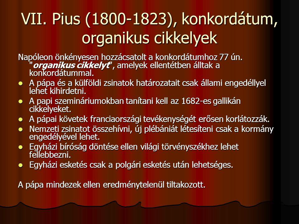 VII. Pius (1800-1823), konkordátum, organikus cikkelyek Napóleon önkényesen hozzácsatolt a konkordátumhoz 77 ún.