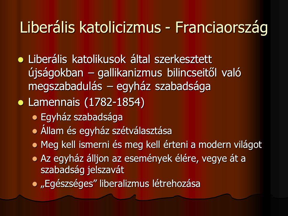 """Liberális katolicizmus - Franciaország Liberális katolikusok által szerkesztett újságokban – gallikanizmus bilincseitől való megszabadulás – egyház szabadsága Liberális katolikusok által szerkesztett újságokban – gallikanizmus bilincseitől való megszabadulás – egyház szabadsága Lamennais (1782-1854) Lamennais (1782-1854) Egyház szabadsága Egyház szabadsága Állam és egyház szétválasztása Állam és egyház szétválasztása Meg kell ismerni és meg kell érteni a modern világot Meg kell ismerni és meg kell érteni a modern világot Az egyház álljon az események élére, vegye át a szabadság jelszavát Az egyház álljon az események élére, vegye át a szabadság jelszavát """"Egészséges liberalizmus létrehozása """"Egészséges liberalizmus létrehozása"""