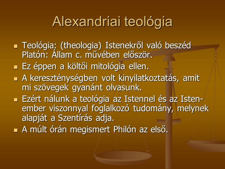 Alexandriai teológia Teológia: (theologia) Istenekről való beszéd Platón: Állam c. művében először. Teológia: (theologia) Istenekről való beszéd Plató