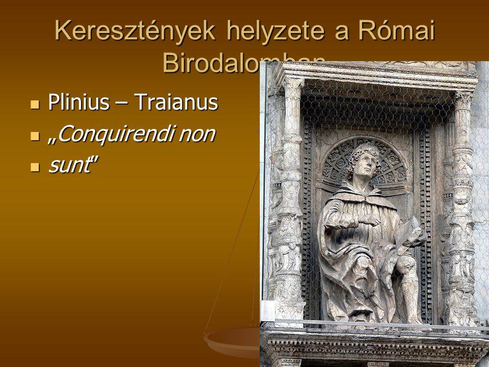 "Keresztények helyzete a Római Birodalomban Plinius – Traianus Plinius – Traianus ""Conquirendi non ""Conquirendi non sunt"" sunt"""