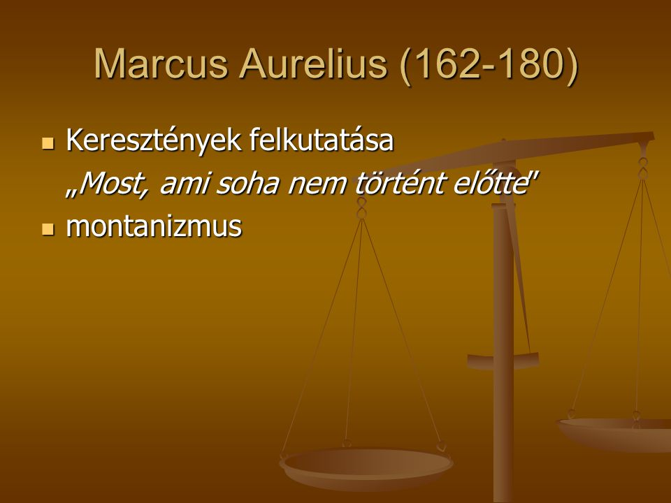 """Marcus Aurelius (162-180) Keresztények felkutatása Keresztények felkutatása """"Most, ami soha nem történt előtte"""" montanizmus montanizmus"""