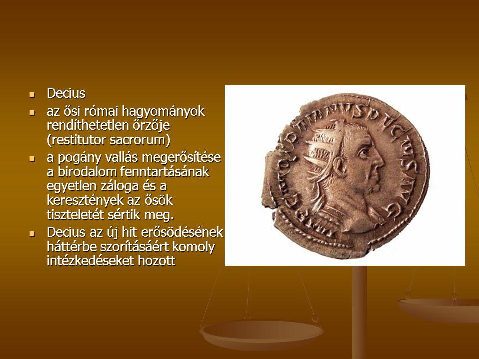 Decius Decius az ősi római hagyományok rendíthetetlen őrzője (restitutor sacrorum) az ősi római hagyományok rendíthetetlen őrzője (restitutor sacrorum