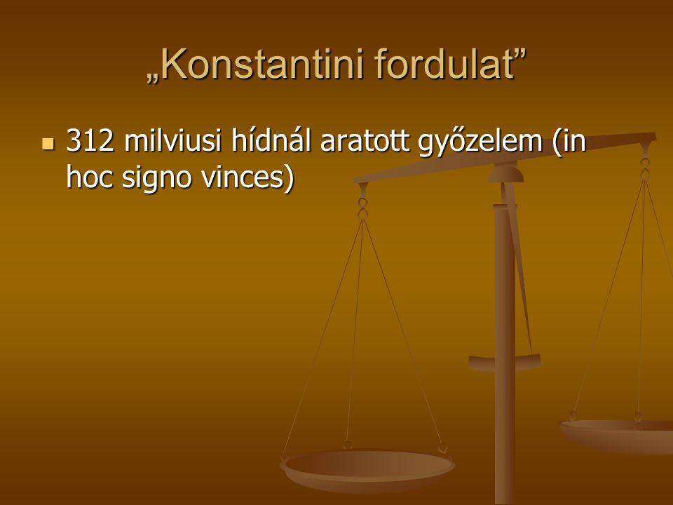 """""""Konstantini fordulat"""" 312 milviusi hídnál aratott győzelem (in hoc signo vinces) 312 milviusi hídnál aratott győzelem (in hoc signo vinces)"""