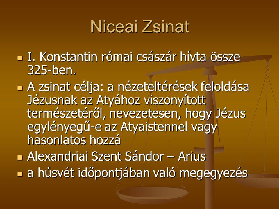Niceai Zsinat I. Konstantin római császár hívta össze 325-ben. I. Konstantin római császár hívta össze 325-ben. A zsinat célja: a nézeteltérések felol