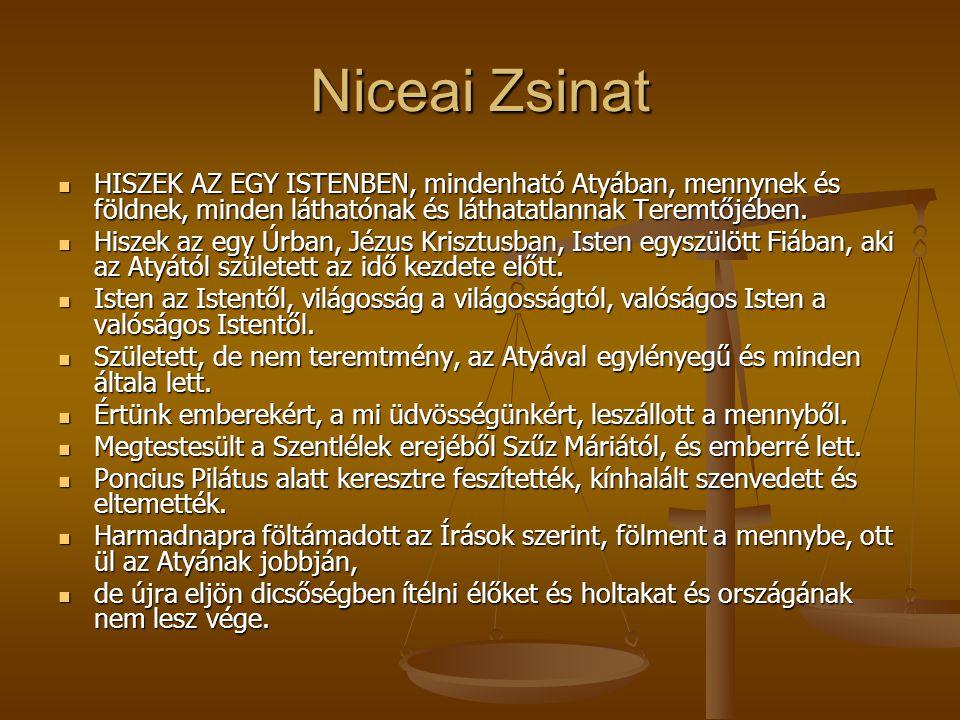 Niceai Zsinat HISZEK AZ EGY ISTENBEN, mindenható Atyában, mennynek és földnek, minden láthatónak és láthatatlannak Teremtőjében. HISZEK AZ EGY ISTENBE