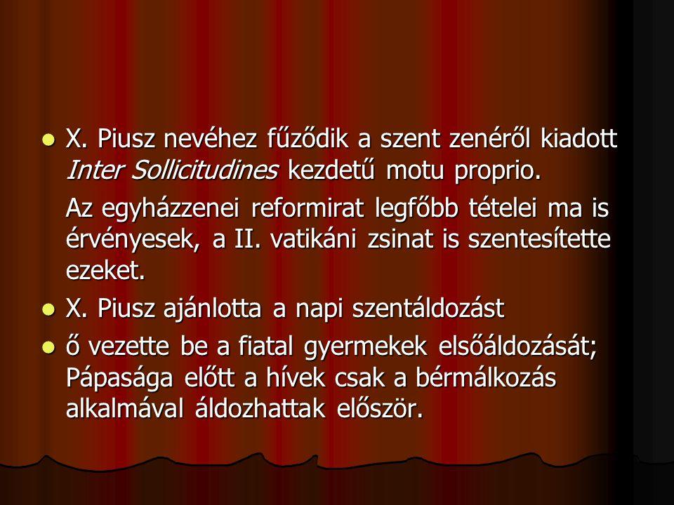 X. Piusz nevéhez fűződik a szent zenéről kiadott Inter Sollicitudines kezdetű motu proprio. X. Piusz nevéhez fűződik a szent zenéről kiadott Inter Sol