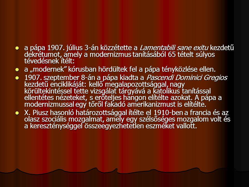 a pápa 1907. július 3-án közzétette a Lamentabili sane exitu kezdetű dekrétumot, amely a modernizmus tanításából 65 tételt súlyos tévedésnek ítélt: a