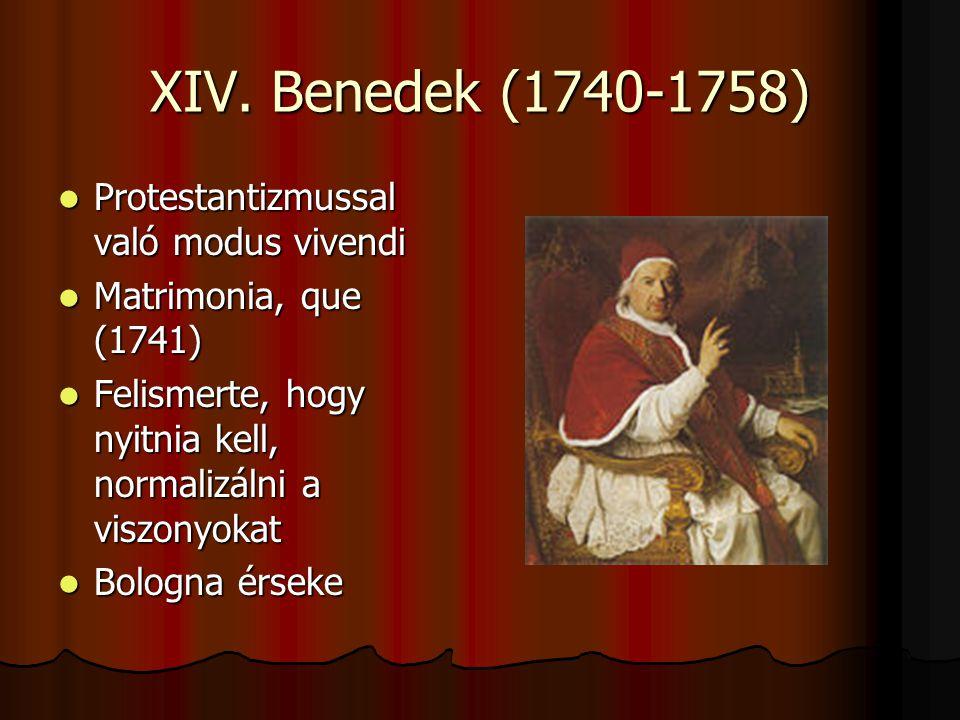 XIV. Benedek (1740-1758) Protestantizmussal való modus vivendi Protestantizmussal való modus vivendi Matrimonia, que (1741) Matrimonia, que (1741) Fel
