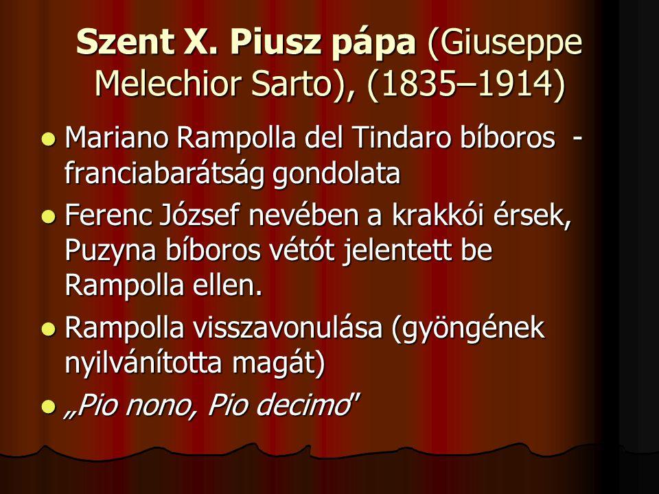 Szent X. Piusz pápa (Giuseppe Melechior Sarto), (1835–1914) Mariano Rampolla del Tindaro bíboros - franciabarátság gondolata Mariano Rampolla del Tind